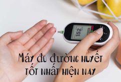 Top sản phẩm máy đo đường huyết tại nhà tốt nhất hiện nay