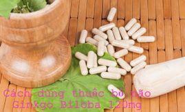 Hướng dẫn cách dùng thuốc bổ não Ginkgo Biloba 120mg đúng chuẩn từ chuyên gia