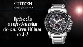 Hướng dẫn chi tiết cách chỉnh đồng hồ Citizen ECO Drive chính xác