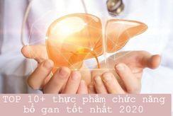 Đánh giá 10+ thực phẩm chức năng bổ gan tốt nhất 2020