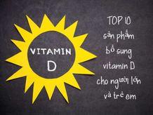 TOP 10 sản phẩm bổ sung vitamin D cho trẻ em và người lớn tốt nhất 2021