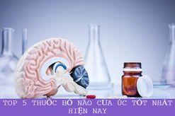 TOP 5 thuốc bổ não của Úc tốt nhất được nhiều chuyên gia khuyên dùng