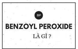 Benzoyl peroxide là gì? Tác dụng và cách sử dụng benzoyl peroxide hiệu quả