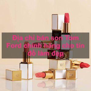 Địa chỉ bán son Tom Ford ở Hà Nội, tpHCM chính hãng