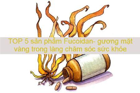 TOP 5 sản phẩm Fucoidan- gương mặt vàng trong làng chăm sóc sức khỏe