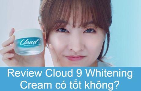 """Review Cloud 9 Whitening Cream có tốt không, có dưỡng trắng """"thần thánh"""" như lời đồn?"""
