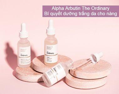 """Review Alpha Arbutin The Ordinary có thực sự dưỡng trắng da 'thần thánh"""" như lời đồn?"""