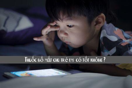 Thuốc bổ mắt cho trẻ em có tốt không ? Cần làm gì để cải thiện thị lực cho trẻ ?