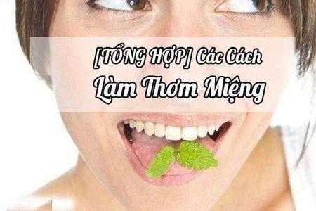 11 Cách làm thơm miệng trước khi hôn nhanh chóng và hiệu quả nhất