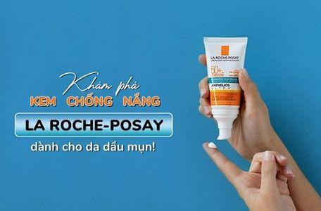 Review 4 kem chống nắng La Roche Posay cho da dầu mụn không thể bỏ qua