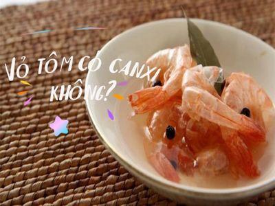 Vỏ tôm có canxi không? Ăn tôm như thế nào để hấp thu canxi tốt nhất?