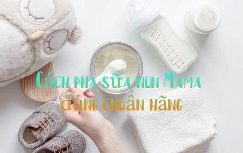 Cách pha sữa non Mama với sữa công thức đúng chuẩn hãng