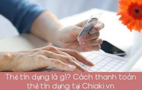 Thẻ tín dụng là gì? Cách thanh toán thẻ tín dụng tại Chiaki.vn!