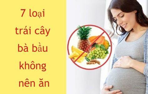 7 loại trái cây bà bầu không nên ăn đảm bảo an toàn cho cả mẹ và bé