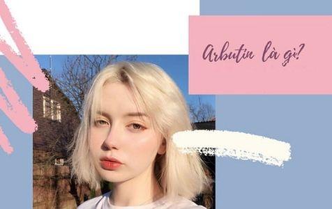 Arbutin là gì - Lợi ích và cách sử dụng arbutin hiệu quả trên da