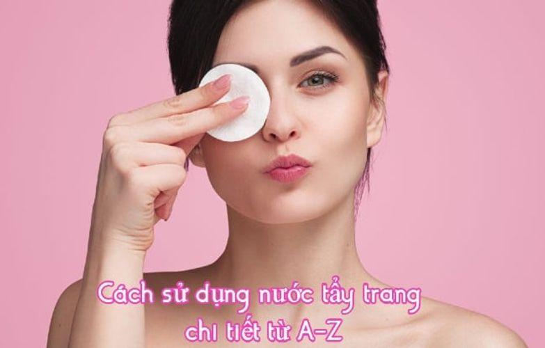 Cách sử dụng nước tẩy trang đúng chuẩn giúp nàng làm sạch da hiệu quả