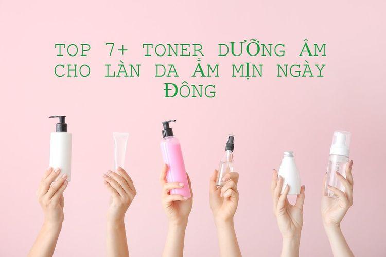 TOP 7 Toner dưỡng ẩm cho làn da ẩm mịn trong suốt những ngày đông lạnh