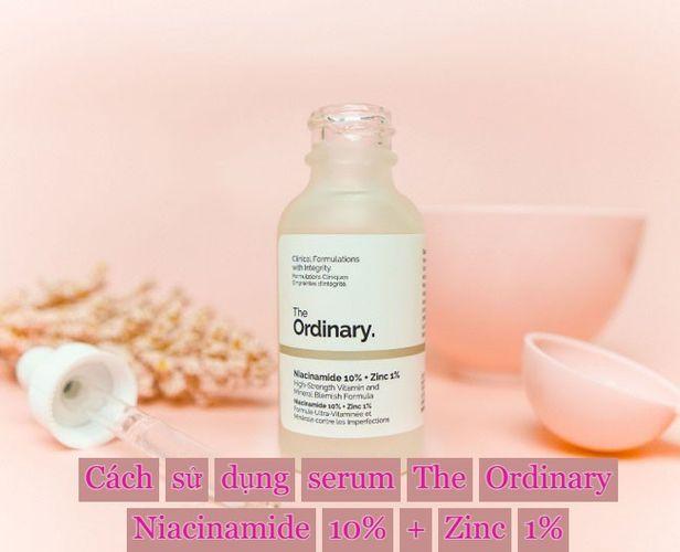 Cách sử dụng serum The Ordinary Niacinamide 10% + Zinc 1% đúng chuẩn