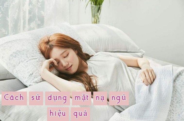 Mặt nạ ngủ là gì? Cách sử dụng mặt nạ ngủ đúng chuẩn cho nàng làm đẹp