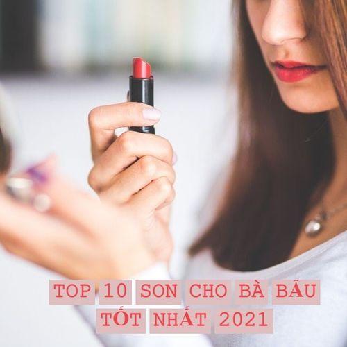 TOP 10 Thỏi son cho bà bầu an toàn mà đẹp nên mua năm 2021