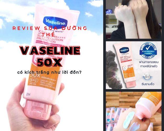 Review sữa dưỡng thể vaseline 50x có kích trắng như lời đồn? Dùng ban đêm được không?