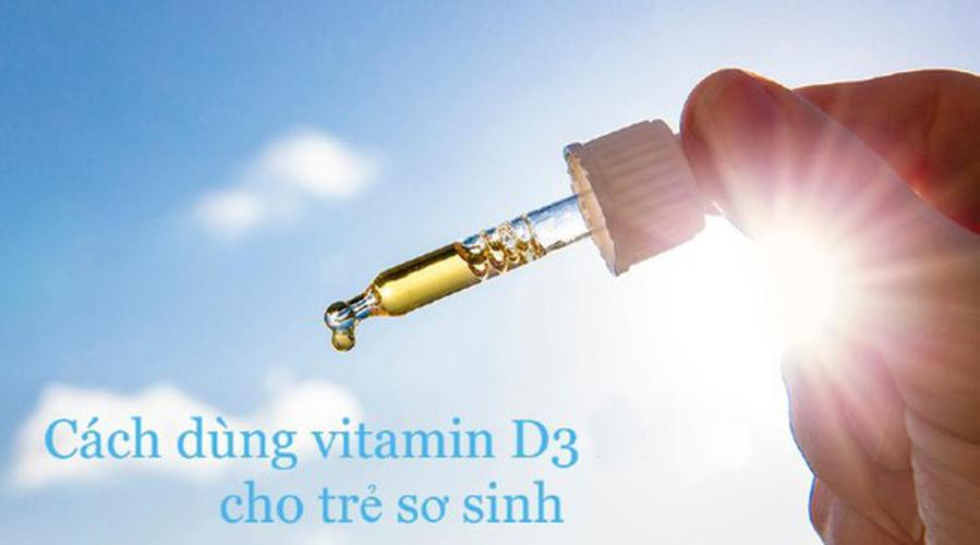Cách uống vitamin d3 cho trẻ sơ sinh an toàn, hiệu quả mẹ nên biết