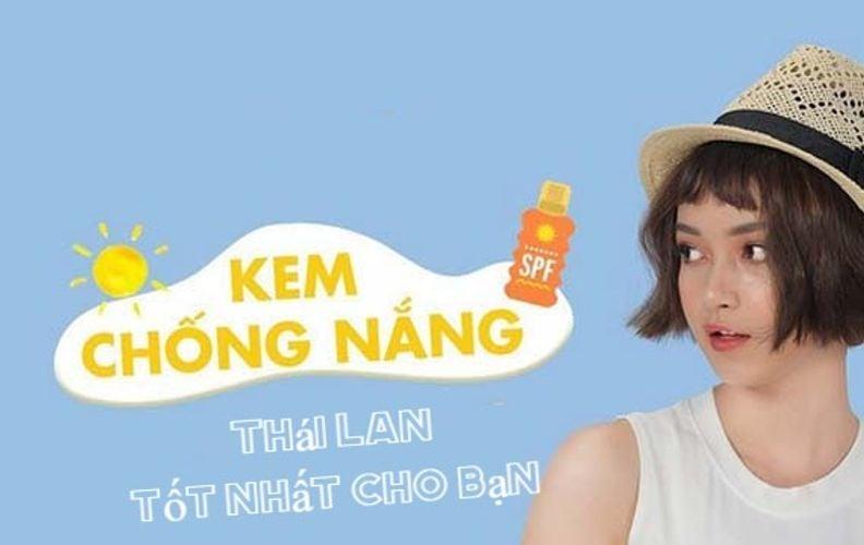 TOP 6 kem chống nắng Thái Lan giá tốt được yêu thích hiện nay