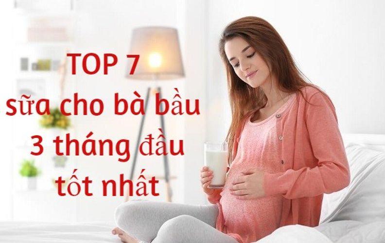 Top 7 Sữa cho bà bầu 3 tháng đầu tốt chuyên gia khuyên dùng