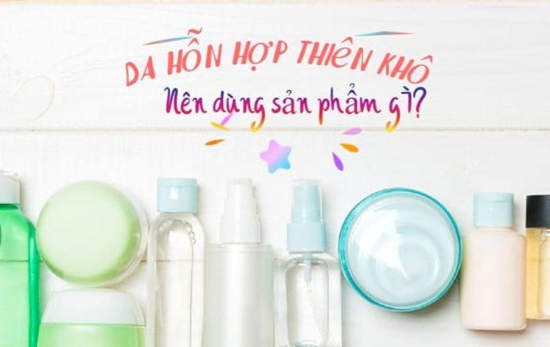 Top 7 sản phẩm skincare cho da hỗn hợp thiên khô tốt nhất