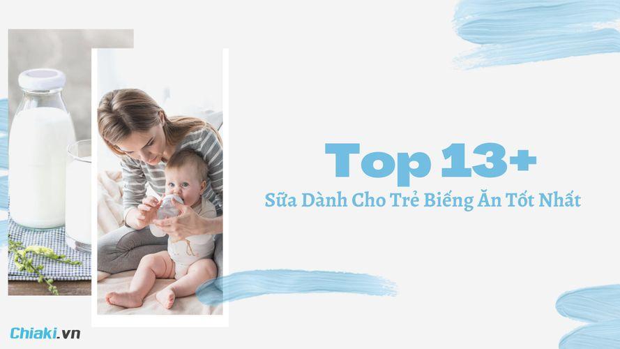 Top 13+ Sữa Dành Cho Trẻ Biếng Ăn Chậm Tăng cân, Bé Suy Dinh Dưỡng Tốt Nhất 2021