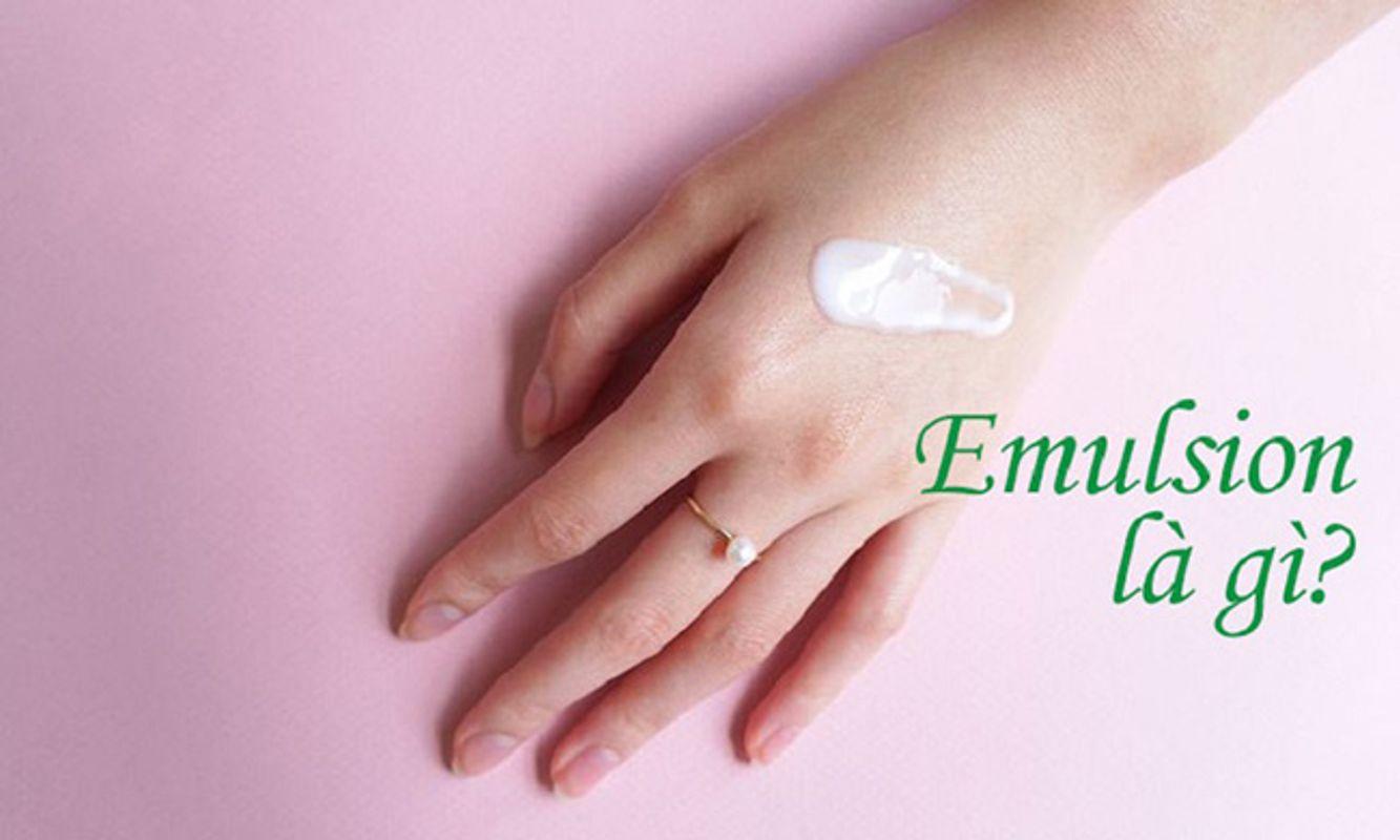 [Góc Làm Đẹp] Emulsion Là Gì? Emulsion Hãng Nào Tốt Cho Làn Da Chị Em?